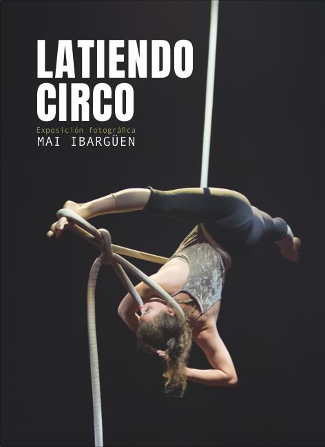 Exposición LatiendoCirco de Mai Ibargüen. Fotógrafa de Artes Escénicas especializada en Circo en Zaragoza
